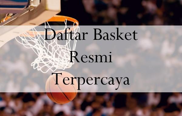 Daftar Basket Resmi Terpercaya Punya Syarat Mudah Untuk Gabung